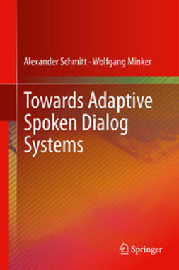Schmitt, Alexander - Towards Adaptive Spoken Dialog Systems, ebook