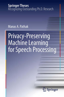 Pathak, Manas A. - Privacy-Preserving Machine Learning for Speech Processing, ebook