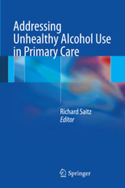 Saitz, Richard - Addressing Unhealthy Alcohol Use in Primary Care, e-kirja