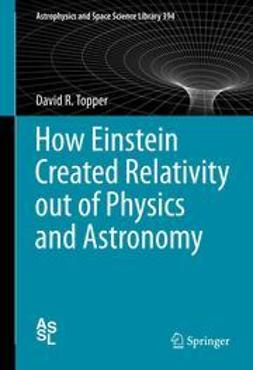 Topper, David - How Einstein Created Relativity out of Physics and Astronomy, ebook