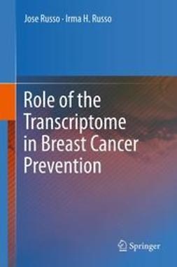 Russo, Jose - Role of the Transcriptome in Breast Cancer Prevention, ebook