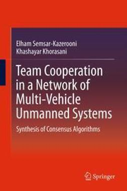 Semsar-Kazerooni, Elham - Team Cooperation in a Network of Multi-Vehicle Unmanned Systems, ebook