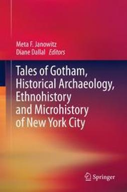 Janowitz, Meta F. - Tales of Gotham, Historical  Archaeology, Ethnohistory and Microhistory of New York City, ebook