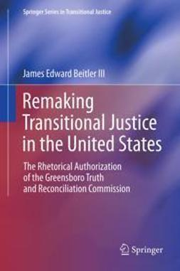 III, James  Edward Beitler - Remaking Transitional Justice in the United States, e-kirja