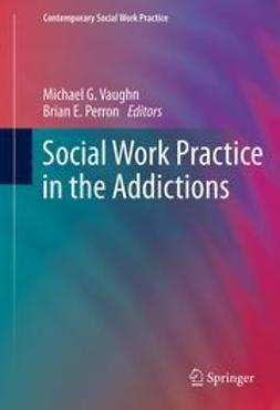 Vaughn, Michael G. - Social Work Practice in the Addictions, e-bok