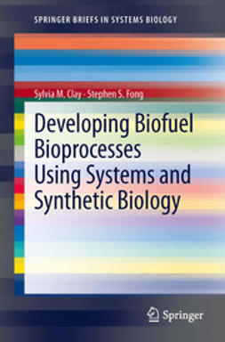 Clay, Sylvia M. - Developing Biofuel Bioprocesses Using Systems and Synthetic Biology, e-bok