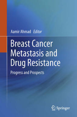 Ahmad, Aamir - Breast Cancer Metastasis and Drug Resistance, ebook