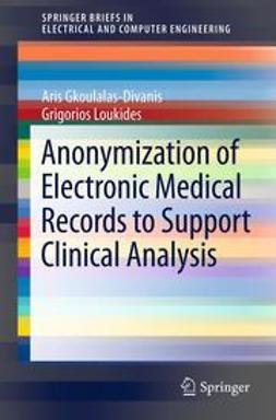 Gkoulalas-Divanis, Aris - Anonymization of Electronic Medical Records to Support Clinical Analysis, ebook