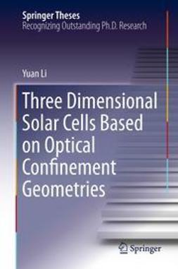 Li, Yuan - Three Dimensional Solar Cells Based on Optical Confinement Geometries, ebook