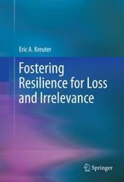 Kreuter, Eric A. - Fostering Resilience for Loss and Irrelevance, ebook