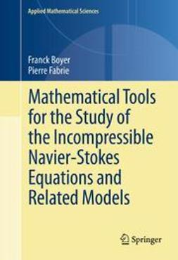 Boyer, Franck - Mathematical Tools for the Study of the Incompressible Navier-Stokes Equations and Related Models, ebook