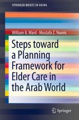 Ward, William B. - Steps Toward a Planning Framework for Elder Care in the Arab World, ebook