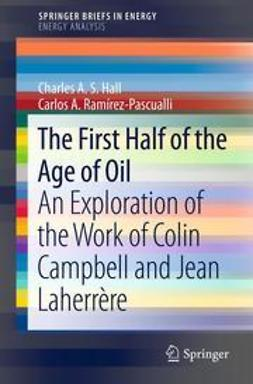 Hall, Charles A. S. - The First Half of the Age of Oil, ebook