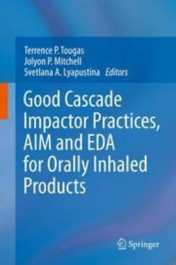 Tougas, Terrence P. - Good Cascade Impactor Practices, AIM and EDA for Orally Inhaled Products, ebook