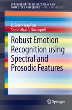 Rao, K. Sreenivasa - Robust Emotion Recognition using Spectral and Prosodic Features, ebook