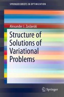 Zaslavski, Alexander J. - Structure of Solutions of Variational Problems, ebook