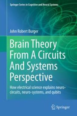 Burger, John Robert - Brain Theory From A Circuits And Systems Perspective, e-bok