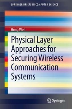 Wen, Hong - Physical Layer Approaches for Securing Wireless Communication Systems, ebook
