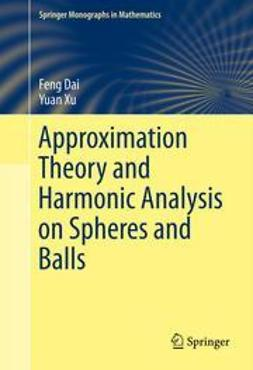Dai, Feng - Approximation Theory and Harmonic Analysis on Spheres and Balls, ebook