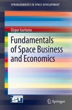 Gurtuna, Ozgur - Fundamentals of Space Business and Economics, ebook
