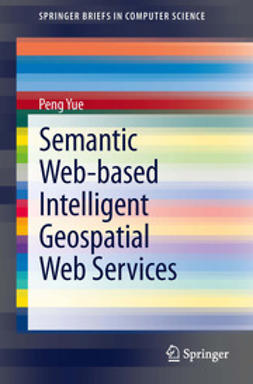 Yue, Peng - Semantic Web-based Intelligent Geospatial Web Services, ebook