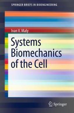 Maly, Ivan V. - Systems Biomechanics of the Cell, ebook