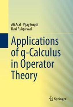 Aral, Ali - Applications of q-Calculus in Operator Theory, ebook