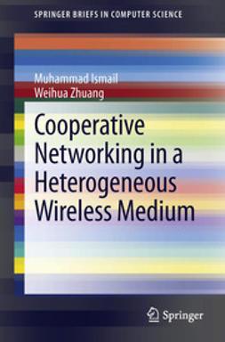 Ismail, Muhammad - Cooperative Networking in a Heterogeneous Wireless Medium, e-bok