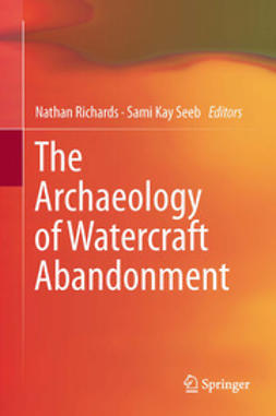 Richards, Nathan - The Archaeology of Watercraft Abandonment, ebook
