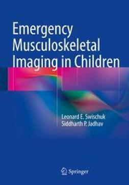 Swischuk, Leonard E. - Emergency Musculoskeletal Imaging in Children, ebook