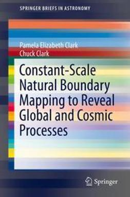 Clark, Pamela Elizabeth - Constant-Scale Natural Boundary Mapping to Reveal Global and Cosmic Processes, ebook