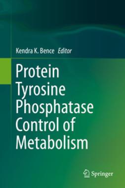 Bence, Kendra K. - Protein Tyrosine Phosphatase Control of Metabolism, ebook