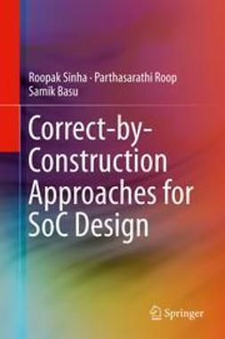 Sinha, Roopak - Correct-by-Construction Approaches for SoC Design, ebook