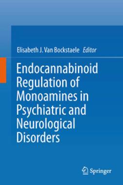 Bockstaele, Elisabeth J. Van - Endocannabinoid Regulation of Monoamines in Psychiatric and Neurological Disorders, ebook