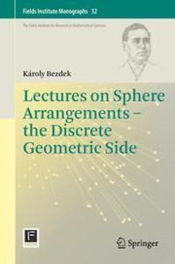 Bezdek, Károly - Lectures on Sphere Arrangements – the Discrete Geometric Side, ebook