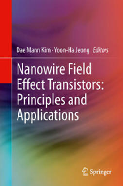 Kim, Dae Mann - Nanowire Field Effect Transistors: Principles and Applications, ebook