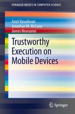 Vasudevan, Amit - Trustworthy Execution on Mobile Devices, ebook