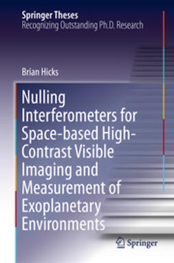 Hicks, Brian - Nulling Interferometers for Space-based High-Contrast Visible Imaging and Measurement of Exoplanetary Environments, ebook