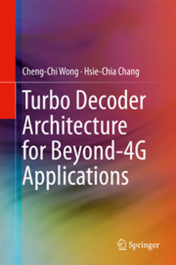 Wong, Cheng-Chi - Turbo Decoder Architecture for Beyond-4G Applications, ebook