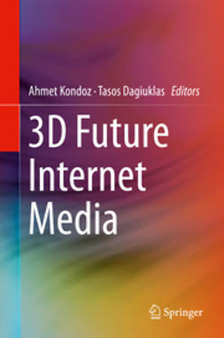Kondoz, Ahmet - 3D Future Internet Media, e-kirja