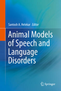 Helekar, Santosh A. - Animal Models of Speech and Language Disorders, ebook