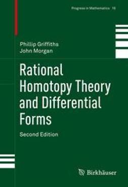 Griffiths, Phillip - Rational Homotopy Theory and Differential Forms, ebook
