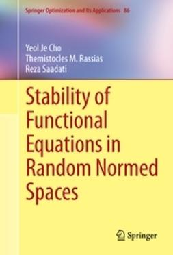 Cho, Yeol Je - Stability of Functional Equations in Random Normed Spaces, ebook