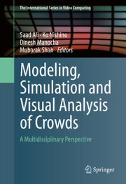 Ali, Saad - Modeling, Simulation and Visual Analysis of Crowds, ebook