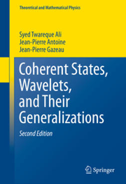 Ali, Syed Twareque - Coherent States, Wavelets, and Their Generalizations, ebook