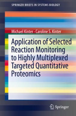 Kinter, Michael - Application of Selected Reaction Monitoring to Highly Multiplexed Targeted Quantitative Proteomics, ebook
