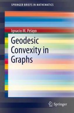 Pelayo, Ignacio M. - Geodesic Convexity in Graphs, ebook