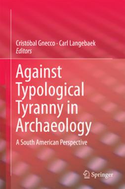 Gnecco, Cristóbal - Against Typological Tyranny in Archaeology, ebook