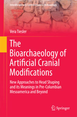 Tiesler, Vera - The Bioarchaeology of Artificial Cranial Modifications, e-bok