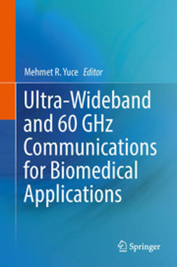 Yuce, Mehmet R. - Ultra-Wideband and 60 GHz Communications for Biomedical Applications, ebook